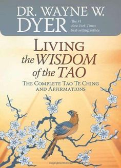 Living the Wisdom of the Tao: The Complete Tao Te Ching and Affirmations by Dr. Wayne W. Dyer. $7.17. Publisher: Hay House (March 1, 2008). 192 pages