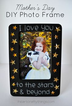 DIY Mother's Day Photo Frame Gift from iheartcraftythings with the saying I Love You to the Stars & Beyond.