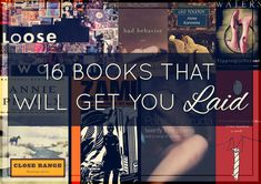 16 Books That Will Get You Laid - (Not sure about that claim, but there are some good reads on this list.)
