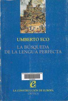Eco, Umberto --- La Búsqueda de la lengua perfecta en la cultura europea --- Barcelona : Crítica, 1994