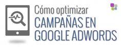 Cómo optimizar tus campañas de Google Adwords