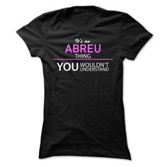 [Best Tshirt name list] Its An ABREU Thing  Coupon 15%  If youre An ABREU then this shirt is for you!If Youre An ABREU You Understand  Everyone else has no idea  These make great gifts for other family members  Tshirt Guys Lady Hodie  SHARE and Get Discount Today Order now before we SELL OUT  Camping a vest thing you wouldnt understand tshirt hoodie hoodies year name birthday an abreu thing