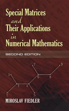 Special Matrices and Their Applications in Numerical Mathematics by Miroslav Fiedler  This revised and corrected second edition of a classic book on special matrices provides researchers in numerical linear algebra and students of general computational mathematics with an essential reference.Author Miroslav Fiedler, a Professor at the Institute of Computer Science of the Academy of Sciences of the Czech Republic, Prague, begins with definitions of basic concepts of the theory...