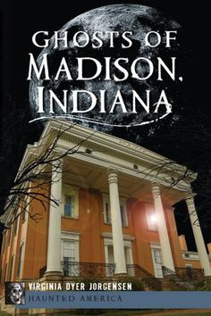 Ghosts of Madison, Indiana - I enjoyed reading this book and was excited to see mention of a house on Central Ave. which is the street I spent a lot of my childhood on!