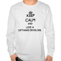 Keep Calm and Love a Software Developer T Shirt, Hoodie Sweatshirt