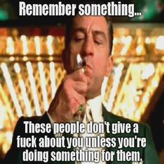 Robert De Niro in Casino. Films don't get more perfect than this! Movie Quotes, True Quotes, Great Quotes, Words Quotes, Quotes To Live By, Funny Quotes, Inspirational Quotes, Love Is Fake Quotes, Funny Humour