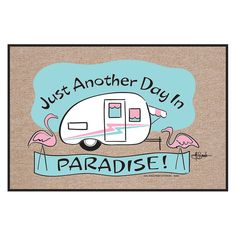 With a welcoming little camper and pink flamingos to boot, the High Cotton Welcome to Paradise Indoor/Outdoor Door Mat reminds a body to be grateful. Outdoor Carpet, Indoor Outdoor, Vintage Rv, Vintage Campers, Vintage Caravans, Vintage Motorhome, Camper Signs, Little Campers, Outdoor Doors
