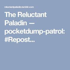 The Reluctant Paladin — pocketdump-patrol:   #Repost...