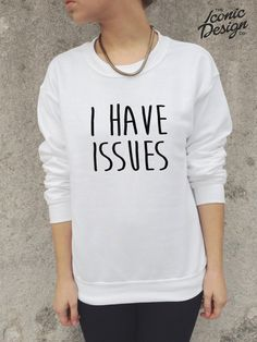 I HAVE ISSUES funny Jumper Sweater Sweatshirt Tumblr Homies Dope Swag Cute Fashion on Etsy, £14.99