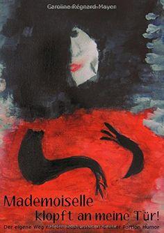 Mademoiselle klopft an meine Tür!: Der eigene Weg mit der Depression und eine Portion Humor von Caroline Régnard-Mayer http://www.amazon.de/dp/3842361297/ref=cm_sw_r_pi_dp_cH1Dub062A4AF