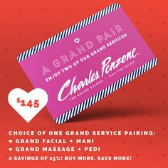 THE GRAND PAIR  Choose from: Grand Facial + Mani Grand Massage + Pedi Give two Grand services for $145 (a savings of 25%! Buy more. Save more!)