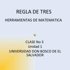 REGLA DE TRES CLASE No 3 Unidad 1 UNIVERSIDAD DON BOSCO DE EL SALVADOR HERRAMIENTAS DE MATEMATICA   Regla de Tres Definición:  La regla de tres es una ope. http://slidehot.com/resources/regla-de-tre-skza.49589/