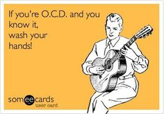 If you're O.C.D. and you know it, wash your hands!
