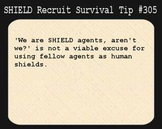 S.H.I.E.L.D. Recruit Survival Tip #305:'We are S.H.I.E.L.D. agents, aren't we?' is not a viable excuse for using fellow agents as human shields. [Submitted anonymously]