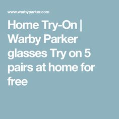 Home Try-On | Warby Parker glasses  Try on 5 pairs at home for free