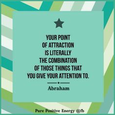 Your point of attraction is literally the combination of those things that you give your attention to. -Abraham❤️