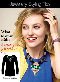 Add a Statement Necklace to a Crew neck for instant glamour!