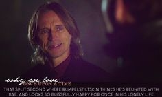 That split second where Rumpelstiltskin thinks he's reunited with Bae, and looks so blissfully happy for once in his lonely life.