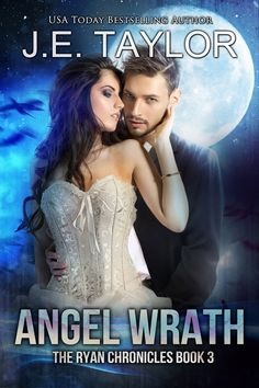 Angel Wrath - The Ryan Chronicles Book 3 by J.E. Taylor.
