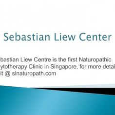 Sebastian Liew Centre is the first Naturopathic Phytotherapy Clinic in Singapore, for more detail visit @ slnaturopath.com   Sebastian Liew Centre provide. http://slidehot.com/resources/sebastian-liew-center-in-singapore.53824/