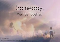 Someday......Every day is one day closer  www.adealwithGodbook.com
