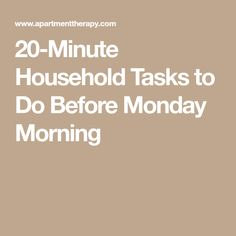 20-Minute Household Tasks to Do Before Monday Morning
