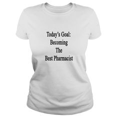 todays goal becoming the best pharmacist T Shirt #gift #ideas #Popular #Everything #Videos #Shop #Animals #pets #Architecture #Art #Cars #motorcycles #Celebrities #DIY #crafts #Design #Education #Entertainment #Food #drink #Gardening #Geek #Hair #beauty #Health #fitness #History #Holidays #events #Home decor #Humor #Illustrations #posters #Kids #parenting #Men #Outdoors #Photography #Products #Quotes #Science #nature #Sports #Tattoos #Technology #Travel #Weddings #Women