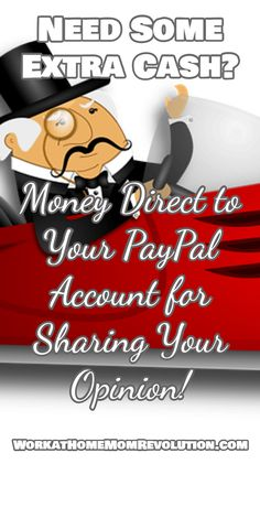 Need Some Extra Cash? Money Direct to Your PayPal Account for Sharing Your Opinion! If you need some extra money, this isa  great opportunity. Vindale Research pays cash straight to your PayPal account for sharing your opinion! A super work from home opportunity to make some extra money! WorkatHomeMomRevolution.com
