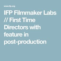 IFP Filmmaker Labs // First Time Directors with feature in post-production