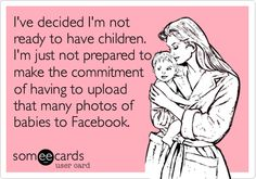 WAY too many pictures of people's babies. There must MUST be something else going on in your life aside from breeding, folks!?? LOL!