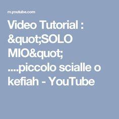 """Video Tutorial :  """"SOLO MIO"""" ....piccolo scialle o kefiah - YouTube"""