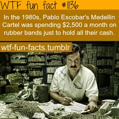 Pablo Excobar - people's fact  MORE OF WTF-FUN-FACTS are coming HERE  funny and weird factsONLY