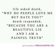 Image from http://thedailyquotes.com/wp-content/uploads/2013/11/life-asked-death-beautiful-lie-painful-truth-quotes-sayings-pictures.jpg.