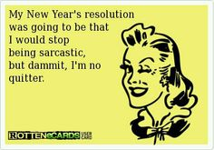 New Year's Resolution ... and Sarcasm Ecard