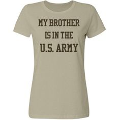 My brother is in the u.s. army | Custom tee shirt for the proud army sisters.