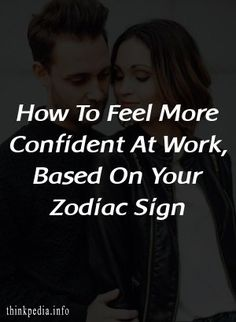 How To Feel More Confident At Work, Based On Your Zodiac Sign