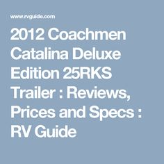 2012 Coachmen Catalina Deluxe Edition 25RKS Trailer Reviews Prices And Specs RV Guide