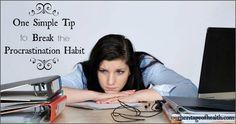 One simple tip to break the procrastination habit | ourheritageofhealth.com