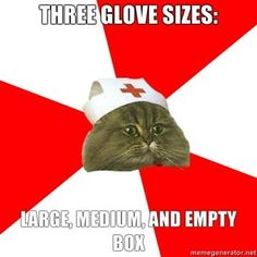 Nursing Humor. Story of my life! I need the damn small gloves for lab draws and extra dirty jobs!