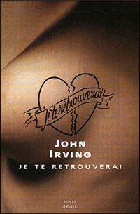 """""""Je te retrouverai"""", de John Irving - Livres préférés, sélection de la rédaction - recommandations lecture - Claire S. a eu du mal à choisir parmi les fabuleux romans de John Irving, elle a opté pour Je te retrouverai. L'histoire : Elevé par sa mère tatoueuse, Jack Burns n'a jamais connu son père..."""