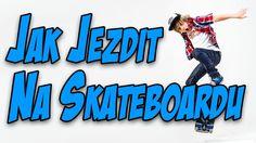 Jak jezdit na Skateboardu - Základy jízdy na skateboardu pro začátečníky