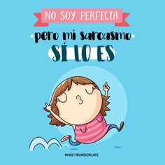 No soy perfecta, pero mi sarcasmo sí lo es. Cute Quotes, Best Quotes, Frases Humor, Spanish Memes, Hilarious, Funny, Grumpy Cat, Sentences, Wise Words