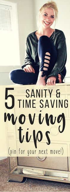Sanity & Time Saving Moving Tips Moving is the worst, amiright? Well I mean moving somewhere new is always exciting but the actual moving part is the worst which is why I'm sharing these 5 sanity and time saving moving tips!