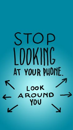 Stop Looking At Your Phone. Look around you.  - Tap for more awesome iPhone wallpapers. - @mobile9 #typography #doodle #quotes