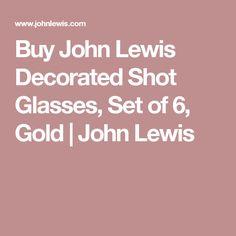 Buy John Lewis Decorated Shot Glasses, Set of 6, Gold | John Lewis