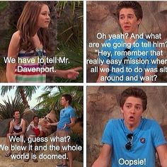 """Oopsie, we put the whole world in danger!"" Haha I <3 Chase and what he always thinks they should tell Mr. Davenport!"