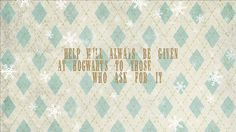 """Another version of the 'Help will always be given at Hogwarts those those who ask for it"""" widescreen wallpaper.Widescreen Wallpaper made by Deanna"""