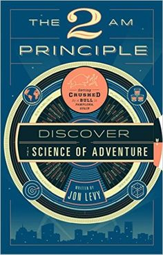 The 2 AM Principle: Discover the Science of Adventure: Jon Levy: 9781942872696: Amazon.com: Books
