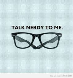 talk nerdy to me.