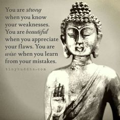 You are strong when youj know your weaknesses ...